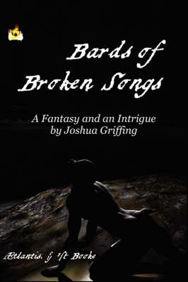 Bards of Broken Songs: Being the Fifth Part of the Chronicle of the Rise and Fall of Old Aetlantis, and What Came After. by Josh, Griffing image
