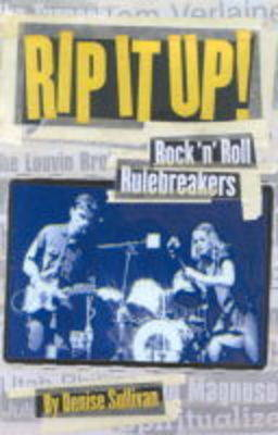 Rip it Up!: Rock 'n' Roll Mavericks by Denise Sullivan