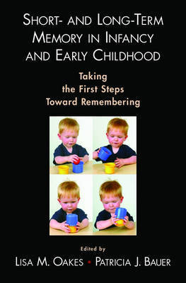 Short- and Long-Term Memory in Infancy and Early Childhood by Lisa M Oakes