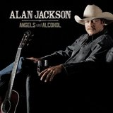Angels And Alcohol by Alan Jackson