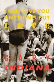 I Can Give You Anything But Love by Gary Indiana