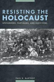 Resisting the Holocaust by Paul R Bartrop
