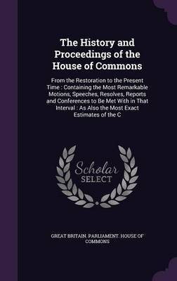 The History and Proceedings of the House of Commons