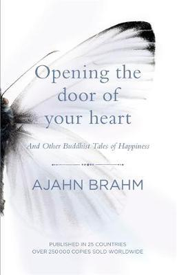 Opening the Door of Your Heart by Ajahn Brahm