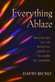 Everything Ablaze by David Richo