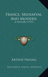 France, Mediaeval and Modern: A History (1919) by Arthur Hassall