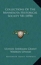 Collections of the Minnesota Historical Society V8 (1898) by Ulysses Sherman Grant
