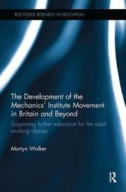 The Development of the Mechanics' Institute Movement in Britain and Beyond by Martyn Walker image
