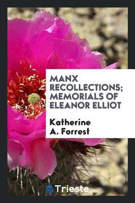 Manx Recollections; Memorials of Eleanor Elliot by Katherine A Forrest image