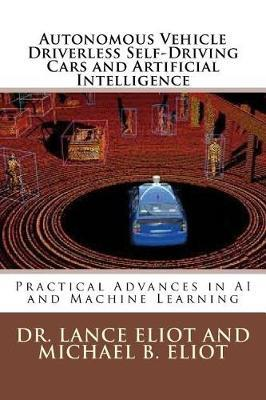 Autonomous Vehicle Driverless Self-Driving Cars and Artificial Intelligence by Michael Eliot