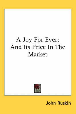 A Joy For Ever: And Its Price In The Market by John Ruskin image