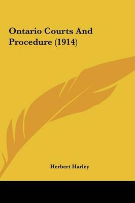 Ontario Courts and Procedure (1914) by Herbert Harley image
