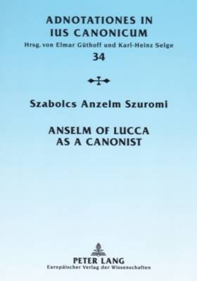 Anselm of Lucca as a Canonist by Szabolcs Anzelm Szuromi image