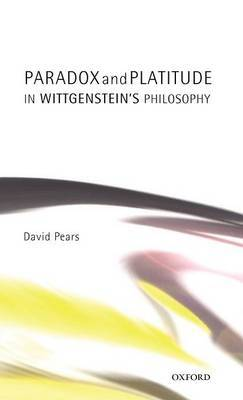 Paradox and Platitude in Wittgenstein's Philosophy by David Pears image