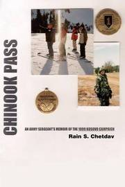 Chinook Pass: An Army Sergeant's Memoir of the 1999 Kosovo Campaign by rain s chetdav image
