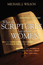 What the Scripture Says about Women by Michael J Wilson image