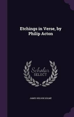 Etchings in Verse, by Philip Acton by James Wilson Holme image