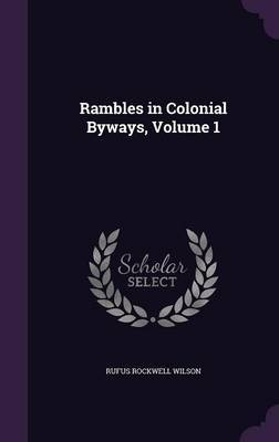 Rambles in Colonial Byways, Volume 1 by Rufus Rockwell Wilson