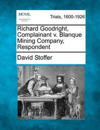 Richard Goodright, Complainant V. Blanque Mining Company, Respondent by David Stoffer