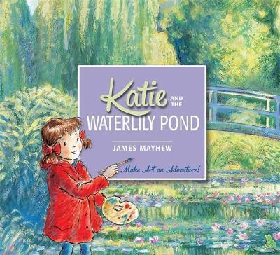 Katie: Katie and the Waterlily Pond by James Mayhew