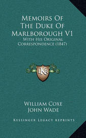 Memoirs of the Duke of Marlborough V1: With His Original Correspondence (1847) by William Coxe