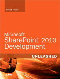 Microsoft SharePoint 2010 Development Unleashed by Robert Foster