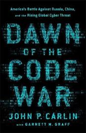Dawn of the Code War by Garrett M Graff