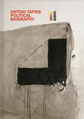 Antoni Tapies: Political Biography by Xavier Antich