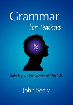 Grammar for Teachers by John Seely image