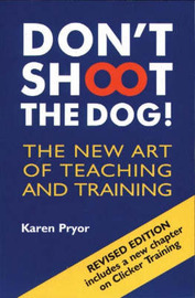Don't Shoot the Dog! by Karen Pryor