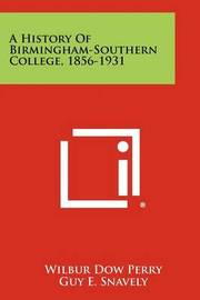 A History of Birmingham-Southern College, 1856-1931 by Wilbur Dow Perry