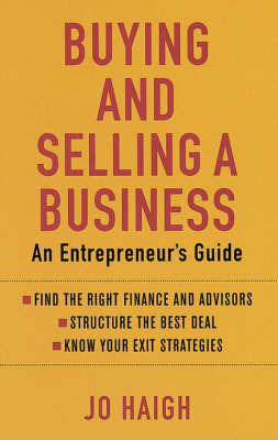 Buying and Selling a Business: An Entrepreneur's Guide by Jo Haigh