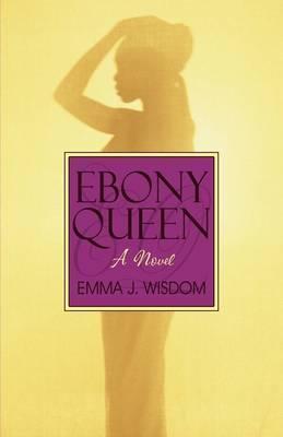Ebony Queen by Emma J. Wisdom