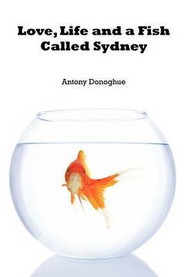 Love, Life and a Fish Called Sydney by Antony Donoghue
