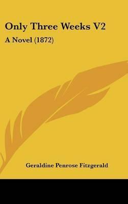 Only Three Weeks V2: A Novel (1872) by Geraldine Penrose Fitzgerald