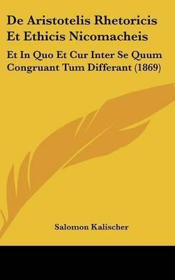 de Aristotelis Rhetoricis Et Ethicis Nicomacheis: Et in Quo Et Cur Inter Se Quum Congruant Tum Differant (1869) by Salomon Kalischer