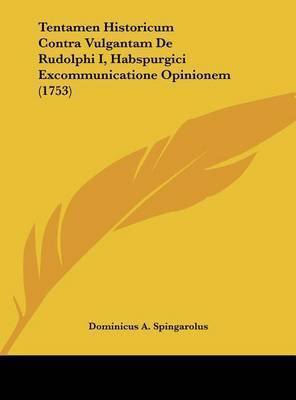 Tentamen Historicum Contra Vulgantam de Rudolphi I, Habspurgici Excommunicatione Opinionem (1753) by Dominicus A Spingarolus