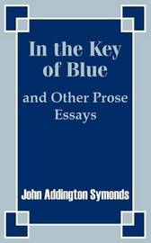 In the Key of Blue and Other Prose Essays by John Addington Symonds by John Addington Symonds image