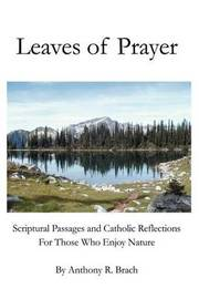 Leaves of Prayer: Scriptural Passages and Catholic Reflections for Those Who Enjoy Nature by Anthony R. Brach image