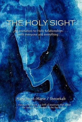 The Holy Sight: An Invitation to Holy Relationships ... with Everyone and Everything ... by Mary Saint-Marie image