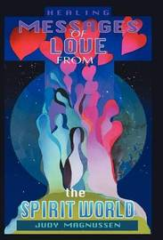 Healing Messages of Love from the Spirit World by Judy Magnussen
