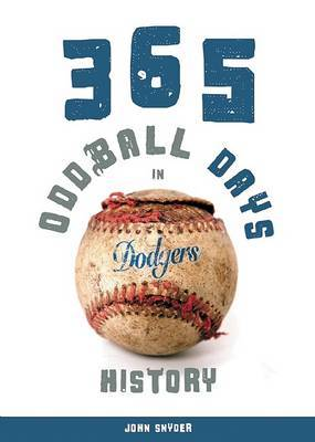 365 Oddball Days in Dodgers History by John Snyder image