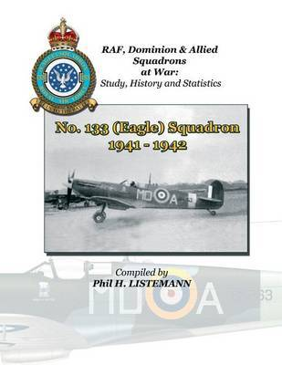 No  133 (Eagle) Squadron 1941 - 1942 | Phil H Listemann Book