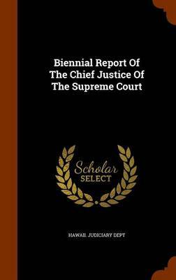 Biennial Report of the Chief Justice of the Supreme Court by Hawaii Judiciary Dept