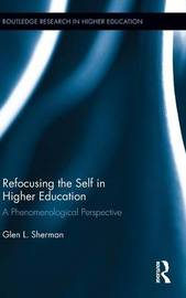 Refocusing the Self in Higher Education by Glen L. Sherman
