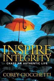 Inspire Integrity by Corey A Ciocchetti