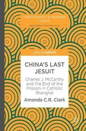 China's Last Jesuit by Amanda C. R. Clark