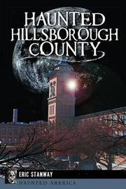 Haunted Hillsborough County by Eric Stanway