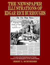 The Newspaper Illustrations of Edgar Rice Burroughs by Jerry L Schneider