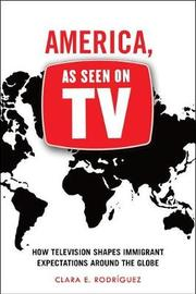 America, As Seen on TV by Clara E. Rodriguez